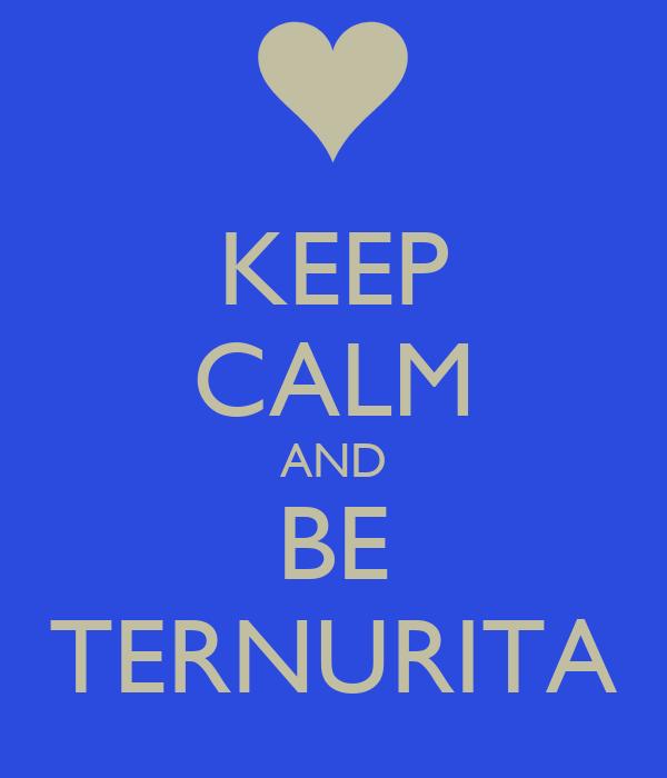 KEEP CALM AND BE TERNURITA