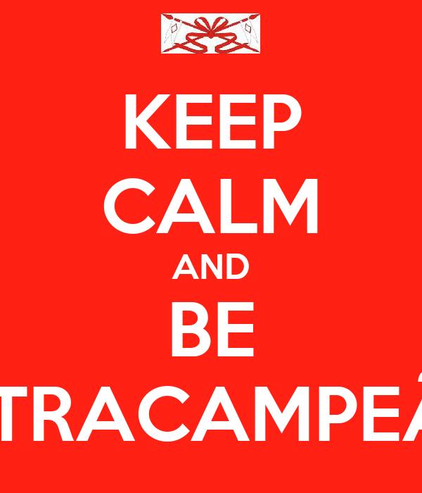 KEEP CALM AND BE TETRACAMPEÃO