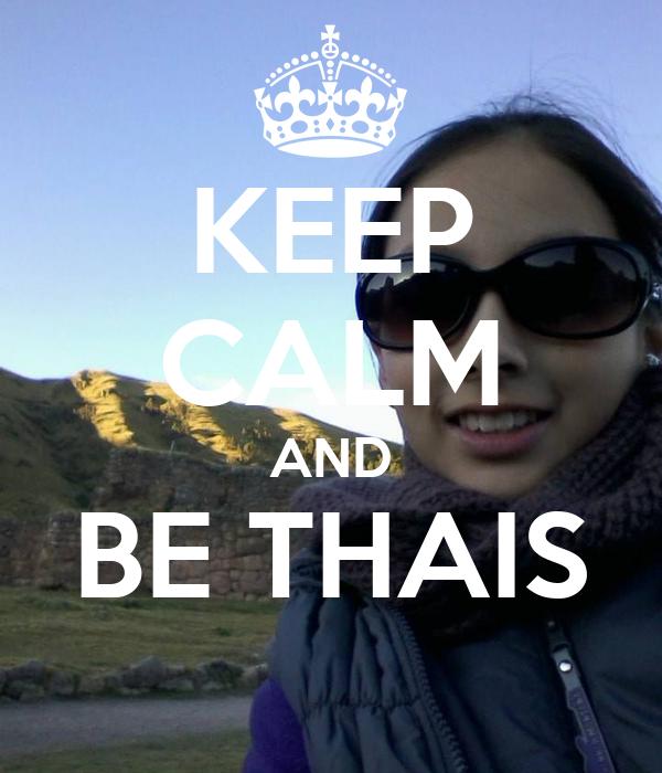 KEEP CALM AND BE THAIS