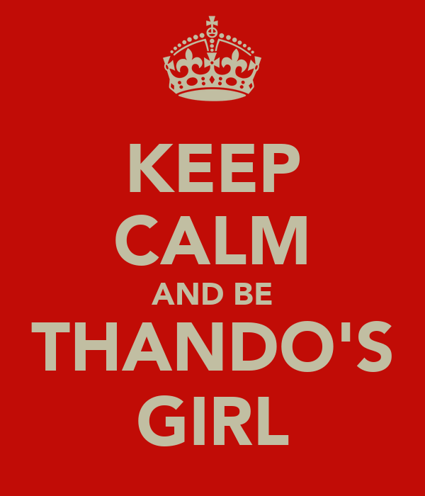 KEEP CALM AND BE THANDO'S GIRL