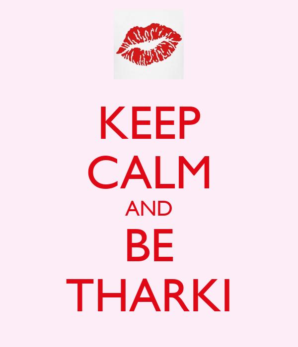 KEEP CALM AND BE THARKI