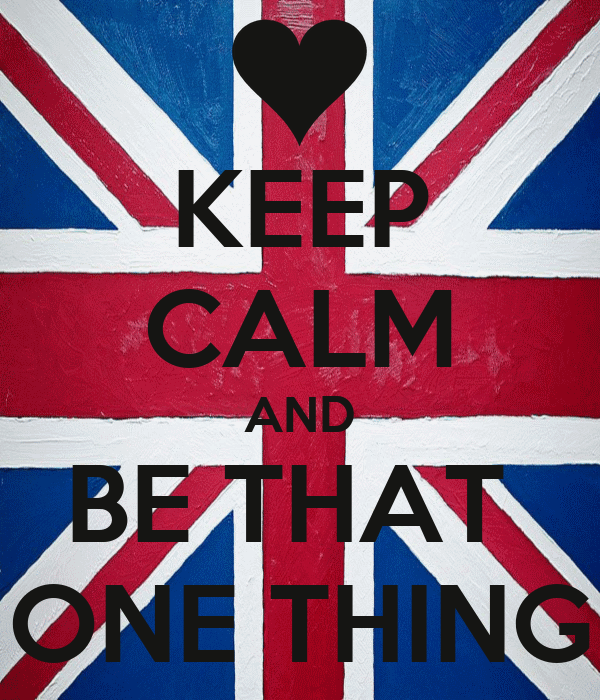 KEEP CALM AND BE THAT  ONE THING