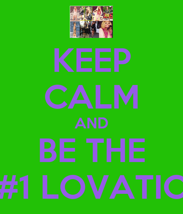 KEEP CALM AND BE THE #1 LOVATIC