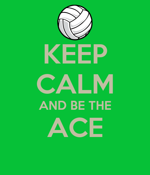 KEEP CALM AND BE THE ACE