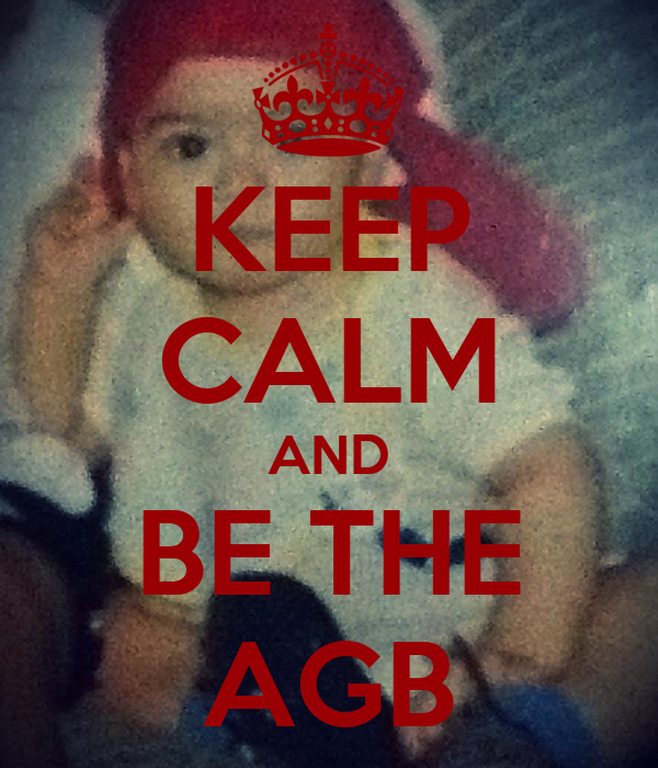 KEEP CALM AND BE THE AGB