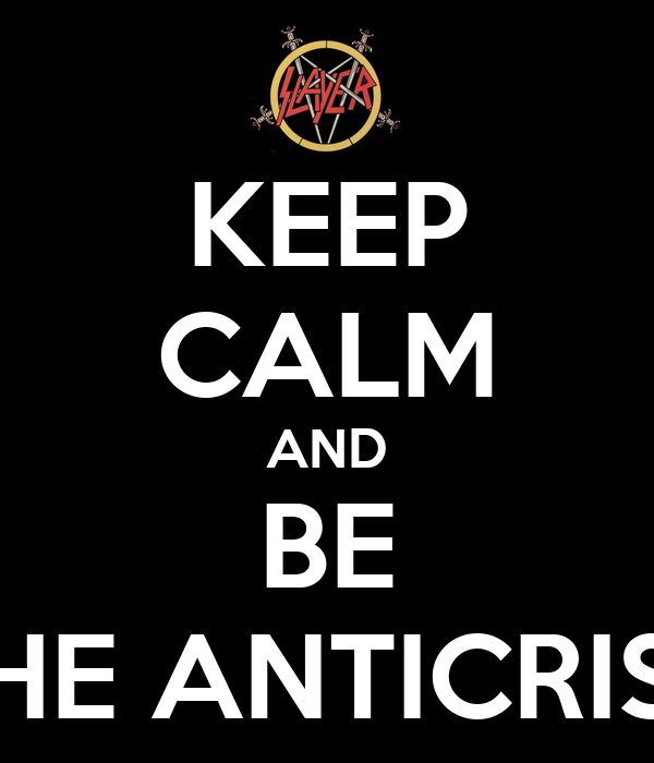 KEEP CALM AND BE THE ANTICRIST
