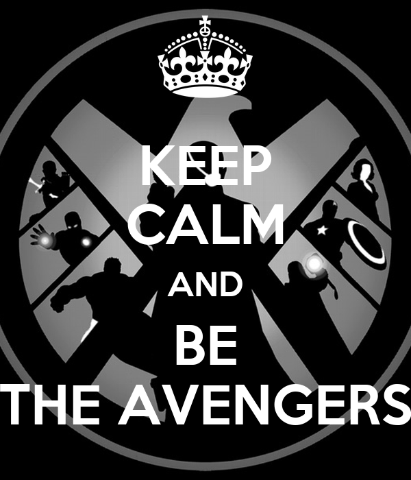 KEEP CALM AND BE THE AVENGERS