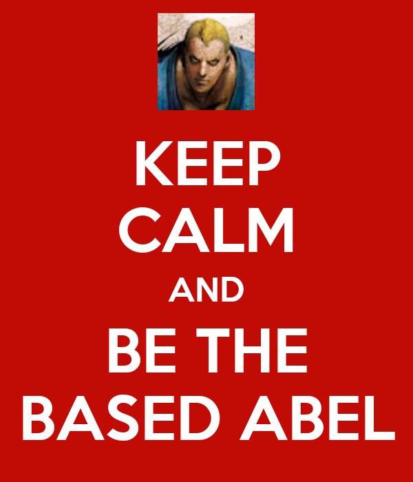 KEEP CALM AND BE THE BASED ABEL