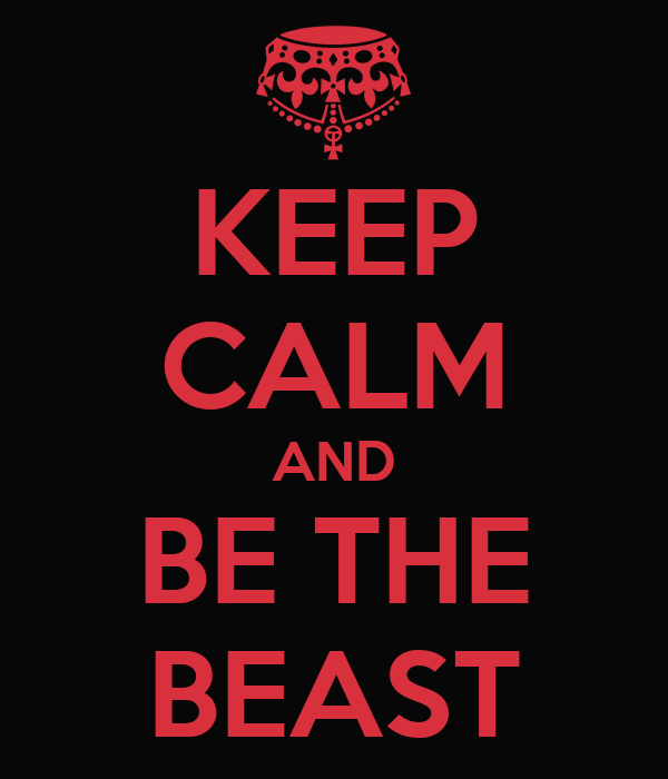 KEEP CALM AND BE THE BEAST