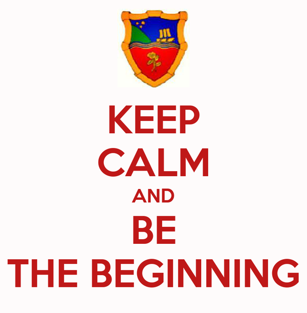 KEEP CALM AND BE  THE BEGINNING