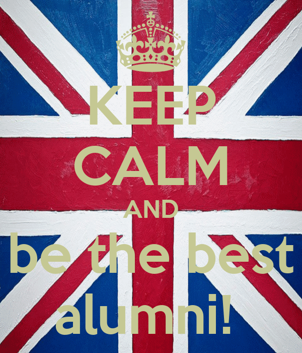 KEEP CALM AND be the best alumni!