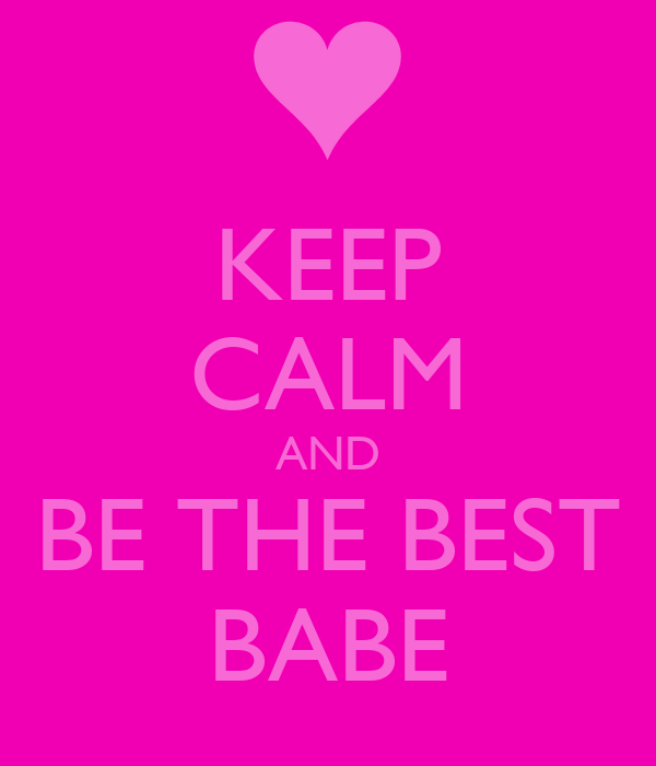 KEEP CALM AND BE THE BEST BABE