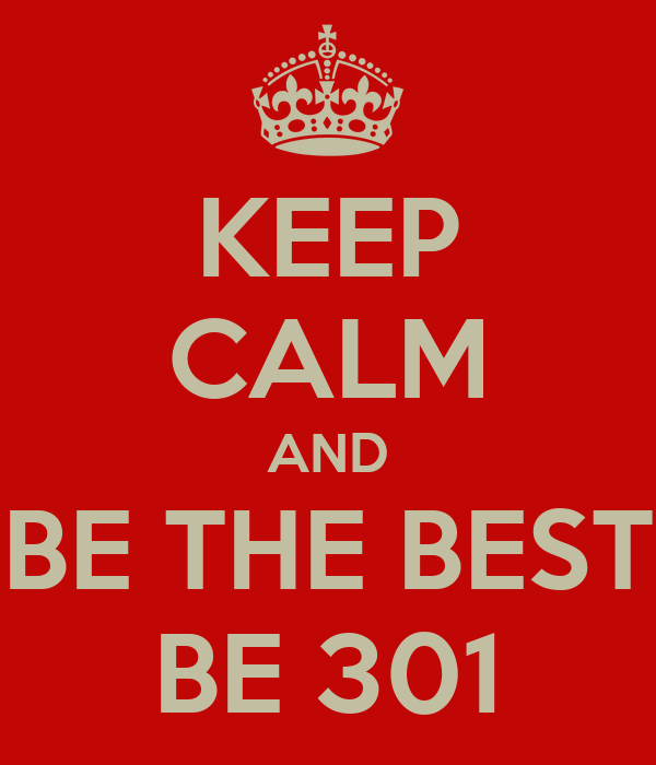 KEEP CALM AND BE THE BEST BE 301