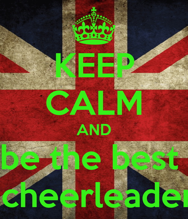 KEEP CALM AND be the best   cheerleader