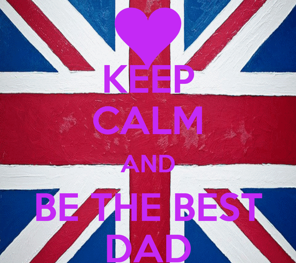 KEEP CALM AND BE THE BEST DAD
