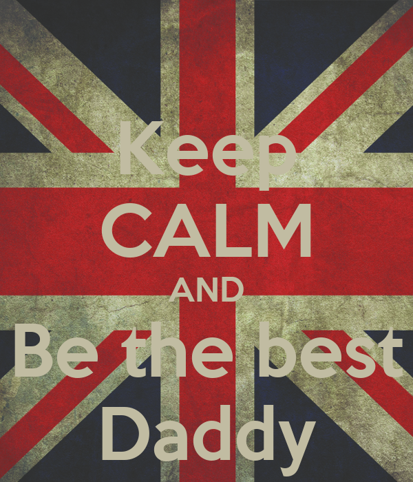 Keep CALM AND Be the best Daddy