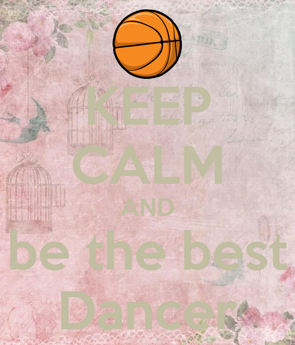 KEEP CALM AND be the best Dancer
