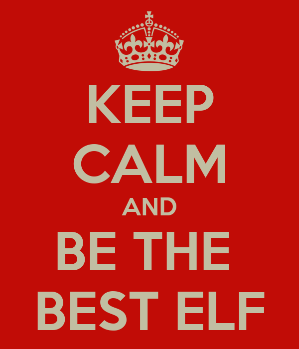 KEEP CALM AND BE THE  BEST ELF