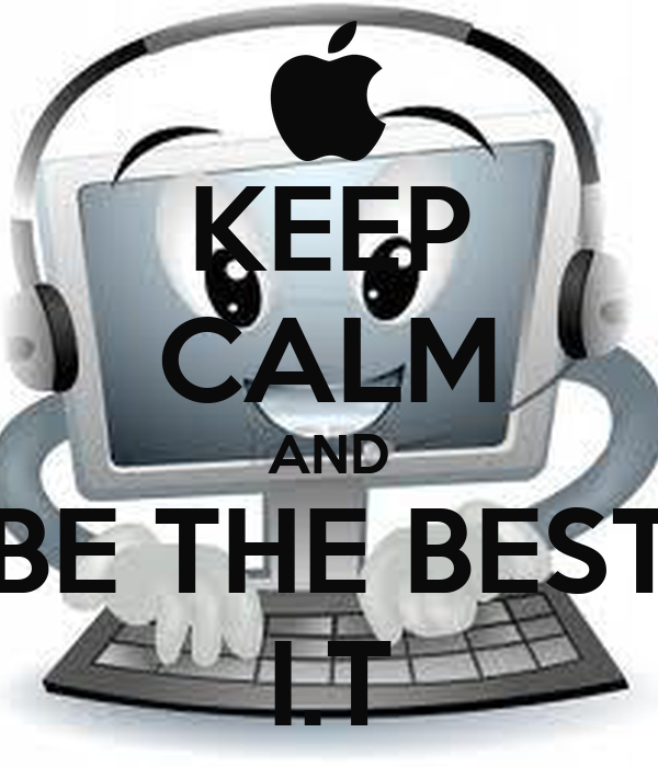 KEEP CALM AND BE THE BEST I.T