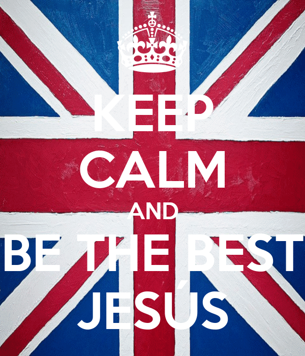 KEEP CALM AND BE THE BEST JESÚS