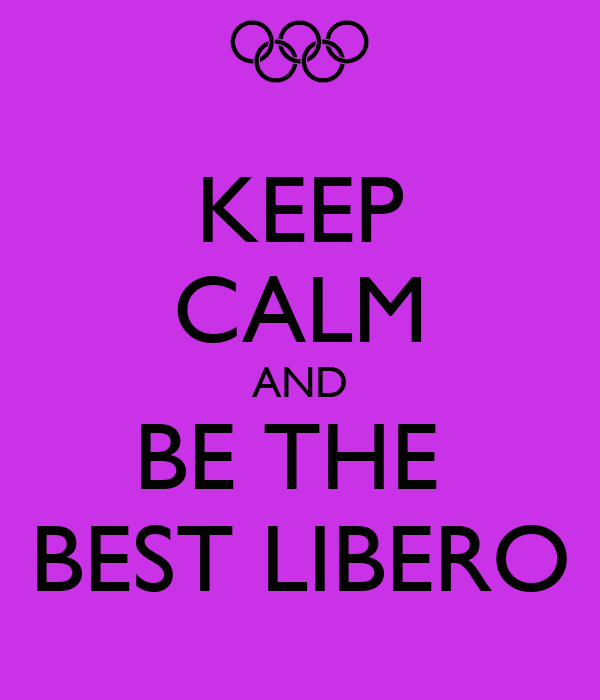 KEEP CALM AND BE THE  BEST LIBERO