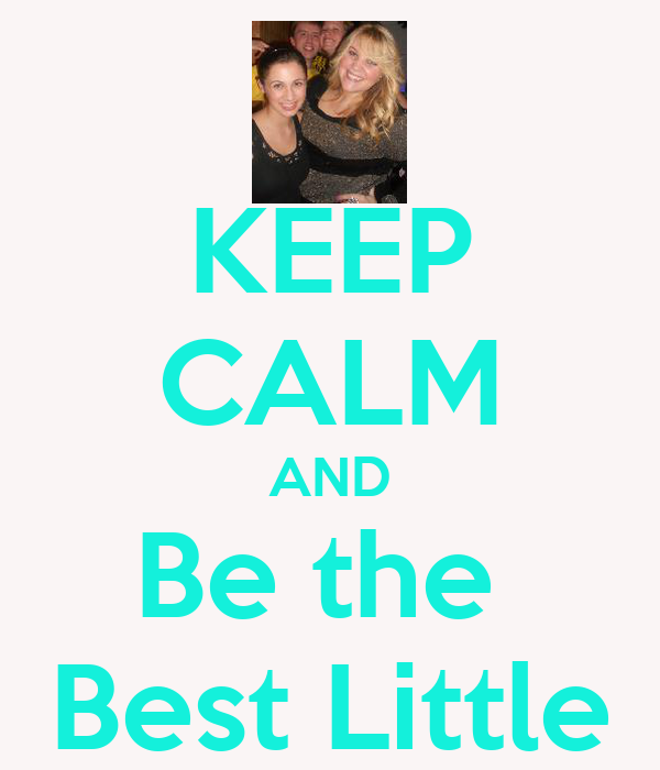 KEEP CALM AND Be the  Best Little