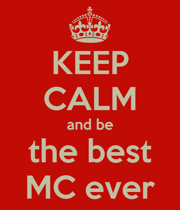 KEEP CALM and be the best MC ever