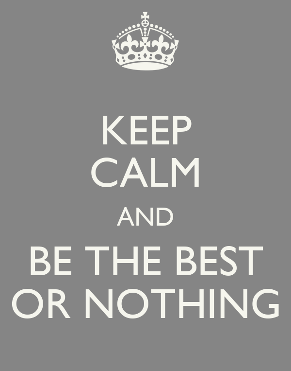 keep calm and be the best or nothing poster gagan keep calm o matic. Black Bedroom Furniture Sets. Home Design Ideas