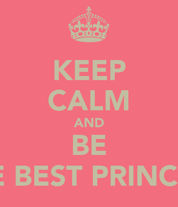 KEEP CALM AND BE THE BEST PRINCESS