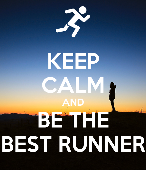 KEEP CALM AND BE THE BEST RUNNER