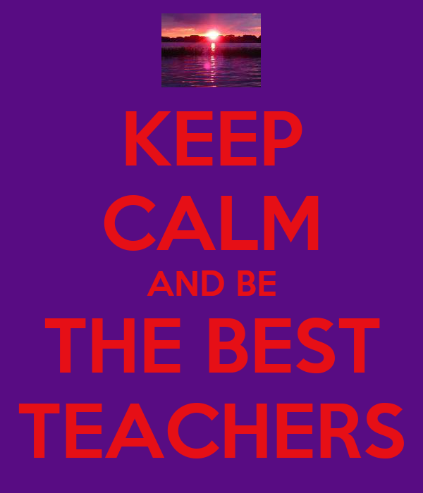 KEEP CALM AND BE THE BEST TEACHERS