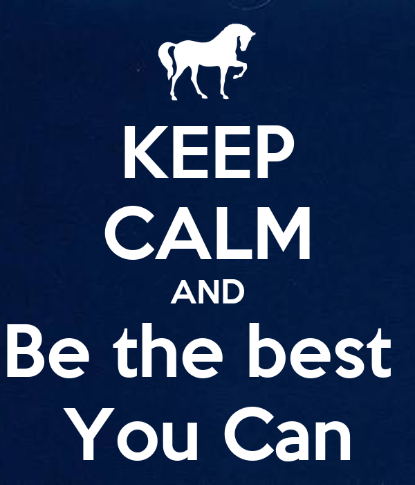 KEEP CALM AND Be the best  You Can