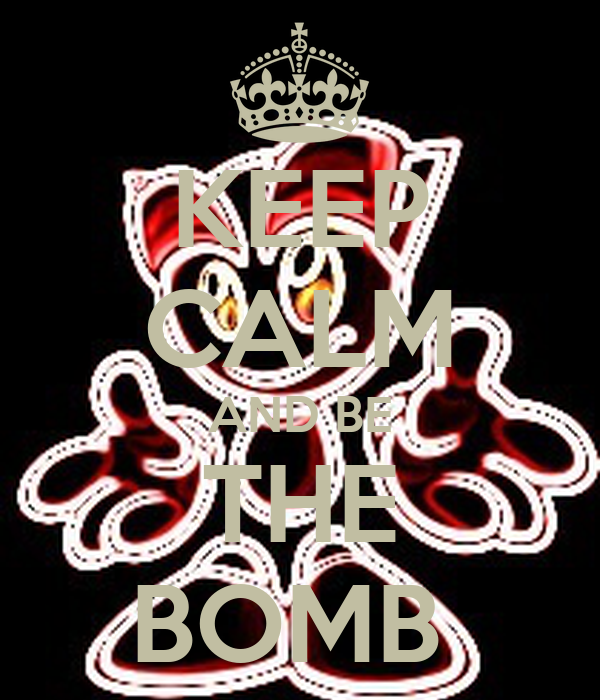 KEEP CALM AND BE THE BOMB