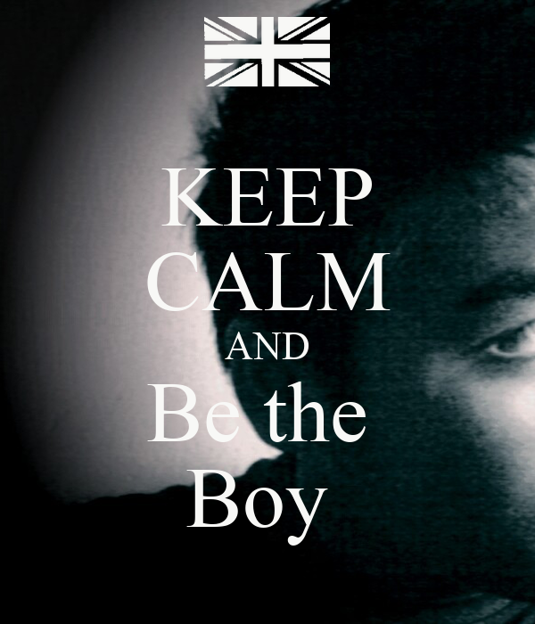 KEEP CALM AND Be the  Boy