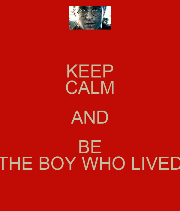 KEEP CALM AND BE THE BOY WHO LIVED