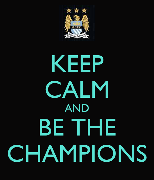 KEEP CALM AND BE THE CHAMPIONS