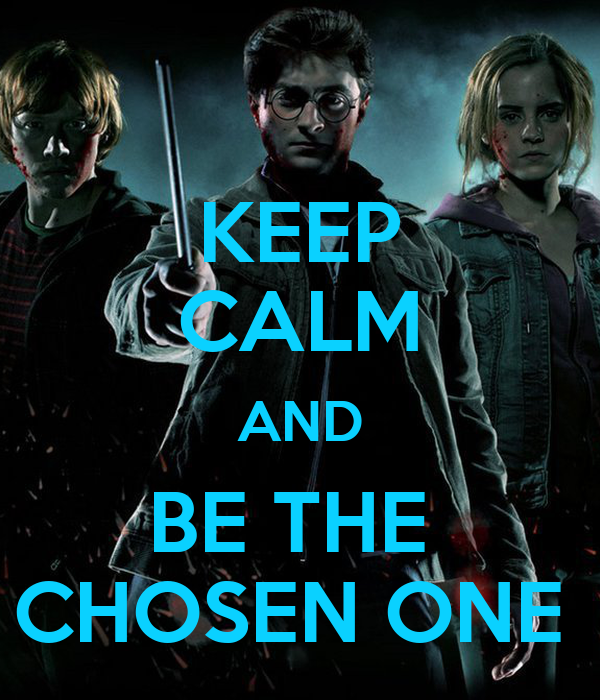 KEEP CALM AND BE THE  CHOSEN ONE