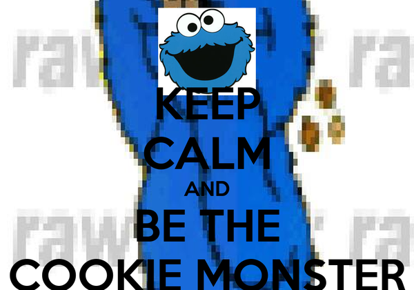 KEEP CALM AND BE THE COOKIE MONSTER