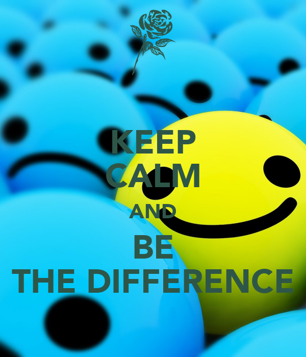 KEEP CALM AND BE THE DIFFERENCE