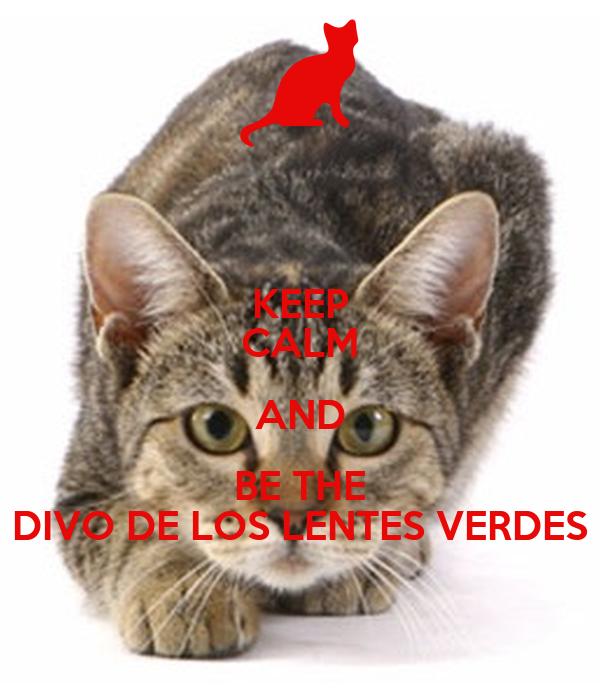 KEEP CALM AND BE THE DIVO DE LOS LENTES VERDES