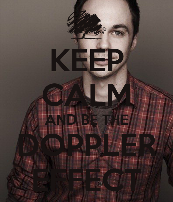 KEEP CALM AND BE THE DOPPLER EFFECT