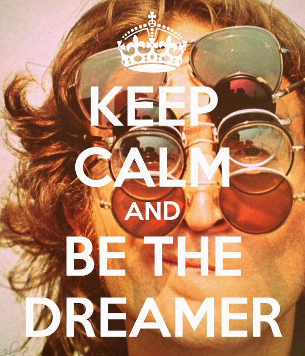 KEEP CALM AND BE THE DREAMER