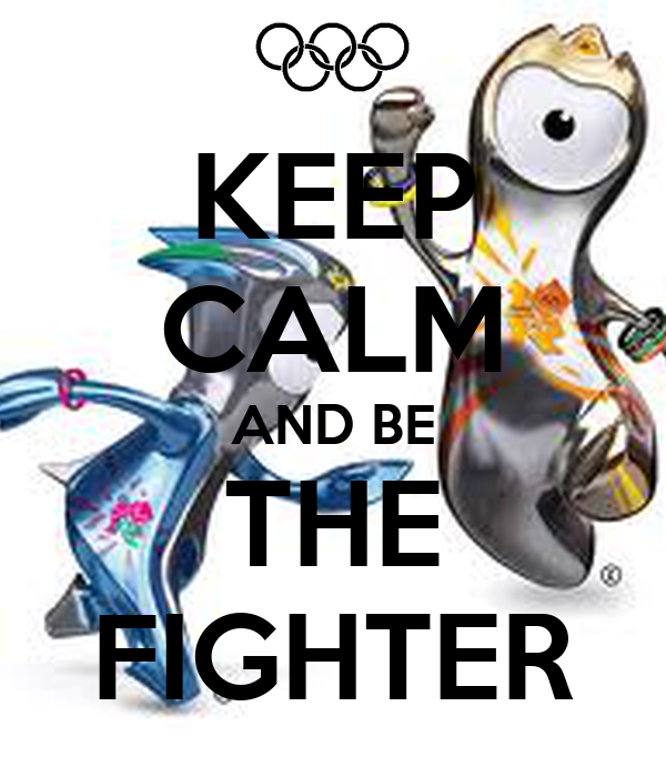 KEEP CALM AND BE THE FIGHTER