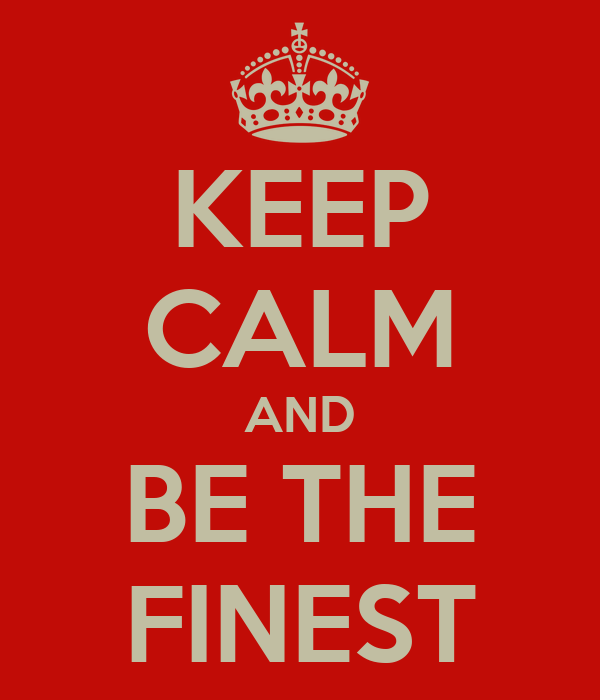 KEEP CALM AND BE THE FINEST