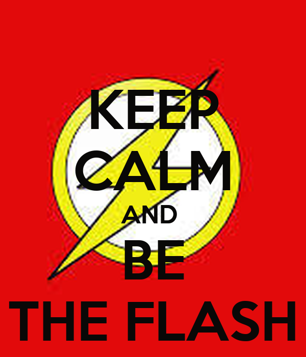 KEEP CALM AND  BE THE FLASH
