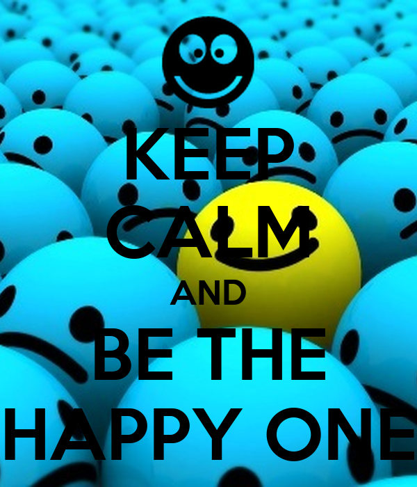 KEEP CALM AND BE THE HAPPY ONE