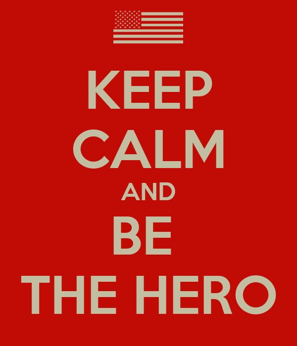 KEEP CALM AND BE  THE HERO