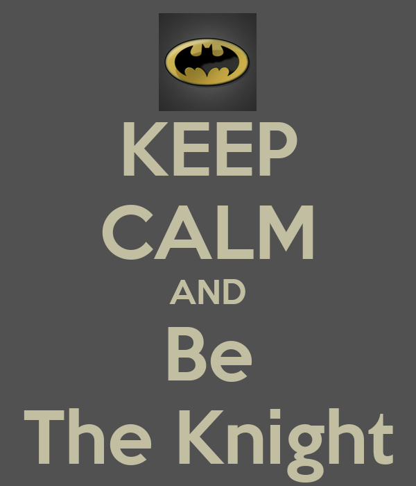 KEEP CALM AND Be The Knight