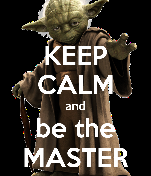KEEP CALM and be the MASTER