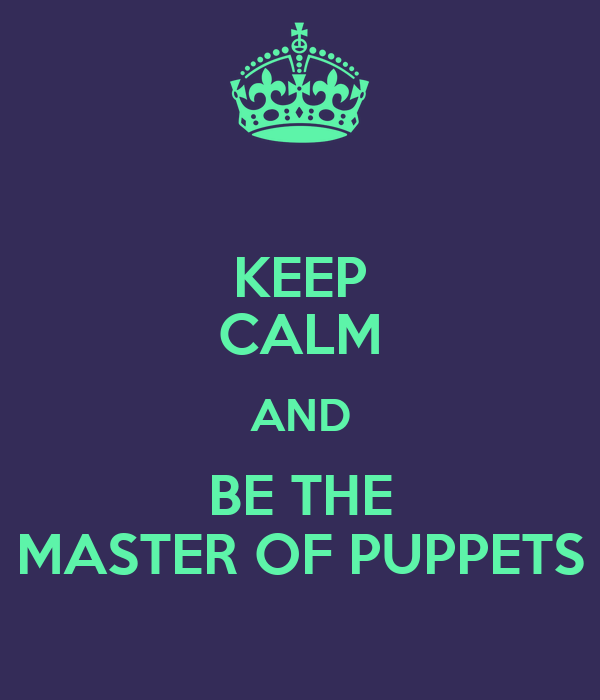 KEEP CALM AND BE THE MASTER OF PUPPETS
